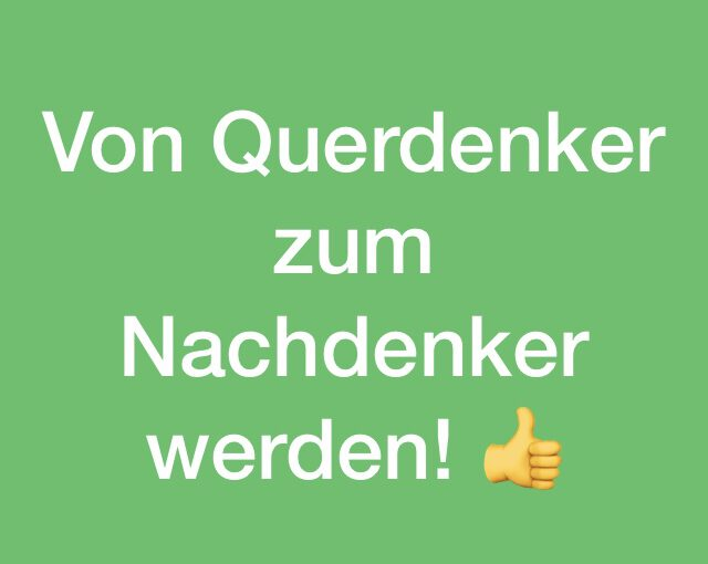 Vom #Querdenker zum #Nachdenker